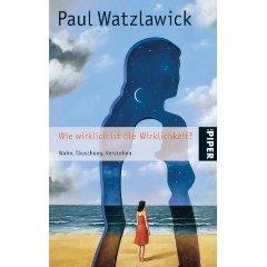 Paul Watzlawick - Wie wirklich ist die Wirklichkeit?