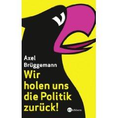 "Axel Brüggemann: ""Wir holen uns die Politik zurück!"""