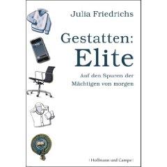 """Julia Friedrichs: """"Gestatten: Elite - Auf den Spuren der Mächtigen von morgen"""""""