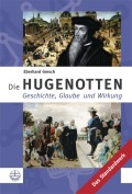 """Eberhard Gresch: """"Die Hugenotten - Geschichte, Glaube und Wirkung"""""""