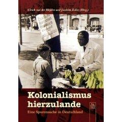 "Ulrich van der Heyden, Joachim Zeller (Hg.): ""Kolonialismus hierzulande"""