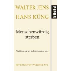 """Walter Jens, Hans Küng: """"Menschenwürdig sterben.  - Ein Plädoyer für Selbstverantwortung"""""""