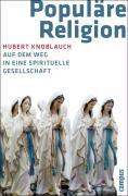 """Hubert Knoblauch: """"Populäre Religion - Auf dem Weg in eine spirituelle Gesellschaft"""""""
