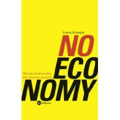 """Gisela Schmalz: """"No Economy - Wie der Gratiswahn das Internet zerstört."""""""