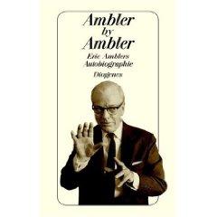 """Eric Ambler: """"Ambler by Ambler - Eine Autobiografie"""""""