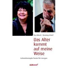 """Ilse Biberti und Henning Scherf: """"Das Alter kommt auf meine Weise - Lebenskonzepte heute für morgen"""""""