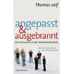 """Thomas Leif: """"Angepasst & ausgebrannt - Die Parteien in der Nachwuchsfalle"""""""