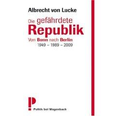 """Albrecht von Lucke: """"Die gefährdete Republik. - Von Bonn nach Berlin"""""""