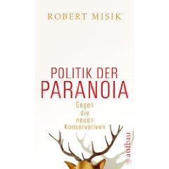 """Robert Misik: """"Politik der Paranoia. - Gegen die neuen Konservativen"""""""