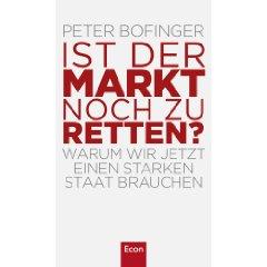 """Peter Bofinger: """"Ist der Markt noch zu retten? - Warum wir jetzt einen starken Staat brauchen"""""""