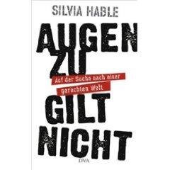 """Silvia Hable: """"Augen zu gilt nicht - Auf der Suche nach einer gerechten Welt"""""""