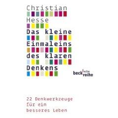 """Christian Hesse: """"Das kleine Einmaleins des klaren Denkens - 22 Denkwerkzeuge für ein besseres Leben"""""""
