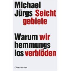 """Michael Jürgs: """"Seichtgebiete - Warum wir hemmungslos verblöden"""""""