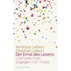 """Andreas und Stephan Lebert: """"Der Ernst des Lebens - Und was man dagegen tun muss"""""""