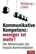 "Wolfgang J. Linker: ""Kommunikative Kompetenz - Weniger ist mehr!"""