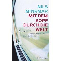 """Nils Minkmar: """"Mit dem Kopf durch die Welt - Ganz persönliche Geschichten aus der Normalität"""""""
