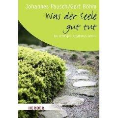 """Johannes Pausch, gert Böhm: """"Was der Seele gut tut - Im richtigen Rhythmus leben"""""""