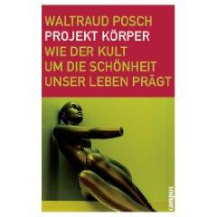 """Waltraud Posch: """"Projekt Körper - Wie der Kult um die Schönheit unser Leben verändert"""""""