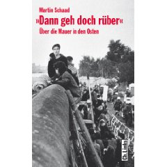 """Martin Schaad: """"Dann geh doch rüber - Über die Mauer in den Osten"""""""