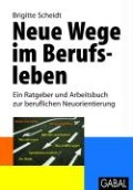 """Brigitte Scheidt: """"Neue Wege im Berufsleben - Ein Ratgeber und Arbeitsbuch zur beruflichen Neuorientierung"""""""
