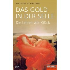 """Mathias Schreiber: """"Das Gold in der Seele - Die Lehren vom Glück"""""""