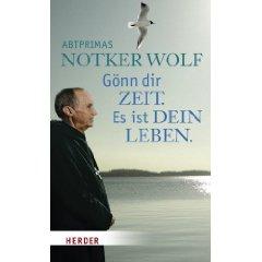 """Notker Wolf: """"Gönn dir Zeit. Es ist Dein Leben."""""""