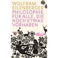 """Wolfram Eilenberger: """"Philosophie für alle, die noch etwas vorhaben"""""""