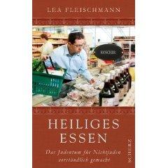 """Lea Fleischmann: """"Heiliges Essen - Das Judentum für Nichtjuden verrständlich gemacht"""""""