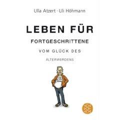 """Ulla Atzert, Uli Höhmann: """"Leben für Fortgeschrittene - Vom Glück des Älterwerdens"""""""