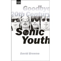 "David Browne: ""Goodbye 20th Century - Die Geschichte von Sonic Youth"""