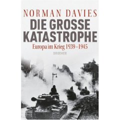 """Norman Davies: """"Die große Katastrophe - Europa im Krieg 1939-1945"""""""