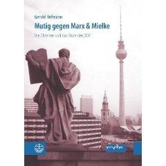 """Gerold Hofmann: """"Mutig gegen Marx & Mielke - Die Christen und das Ende der DDR"""""""