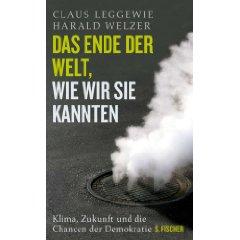 """Claus Leggewie, Harald Welzer: """"Das Ende der Welt, wie wir sie kannten"""""""