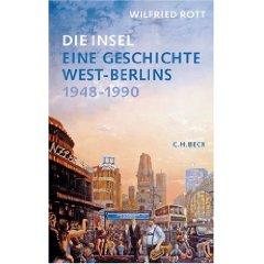 """Wilfried Rott: """"Die Insel - Eine Geschichte West-Berlins 1948-1990"""""""
