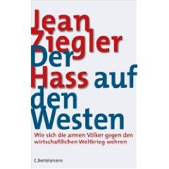 """Jean Ziegler: """"Der Hass auf den Westen - Wie sich die armen Völker gegen den wirtschaftlichen Weltkrieg wehren"""""""