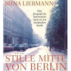 """Irina Liebmann: """"Stille Mitte von Berlin - Eine fotografische Spurensuche rund um den Hackeschen Markt"""""""