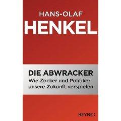 """Hans-Olaf Henkel: """"Die Abwracker - Wie Zocker und Politiker unsere Zukunft verspielen"""""""