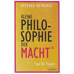 """Rebekka Reinhard: """"Kleine Philosophie der Macht (nur für Frauen)"""""""