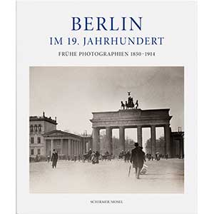"Miriam Paeslack: ""Berlin im 19. Jahrhundert – Frühe Photographien 1850 – 1914"""