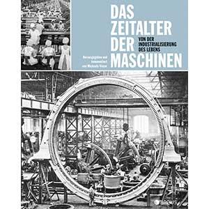 """Michaela Vieser (Hg.): """"Das Zeitalter der Maschinen – Von der Industrialisierung des Lebens"""""""