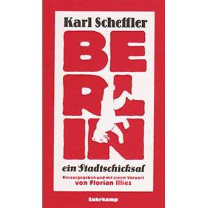 """Karl Scheffler: """"Berlin — ein Stadtschicksal"""""""