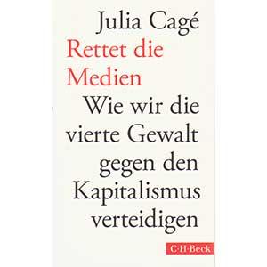 """Julia Cagé: """"Rettet die Medien – Wie wir die vierte Gewalt gegen den Kapitalismus verteidigen"""""""