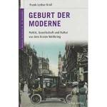 """Frank-Lothar Kroll: """"Geburt der Moderne – Politik, Gesellschaft und Kultur vor dem Ersten Weltkrieg"""""""