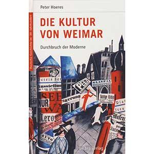 """Peter Hoeres: """"Die Kultur von Weimar – Durchbruch der Moderne"""""""