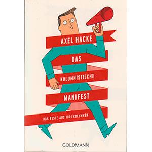 """Axel Hacke: """"Das kolumnistische Manifest — Das Beste aus 1001 Kolumnen"""""""